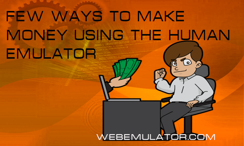 Few ways for a programmer to make money using the Human Emulator.