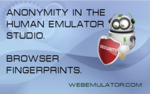 Anonymity in Human Emulator Studio. Browser Fingerprints.