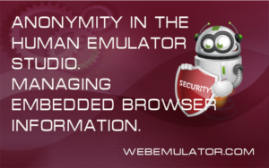 Anonymity in Human Emulator Studio. Managing embedded browser information.