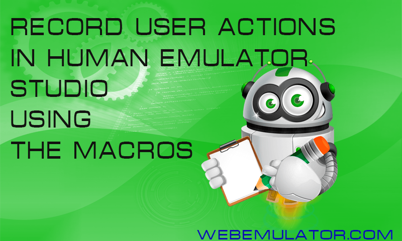 Record user actions in the Human Emulator Studio browser using the Macros